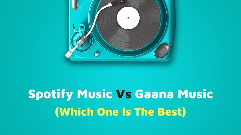 Spotify Music Vs Gaana Music (Which One Is Best)